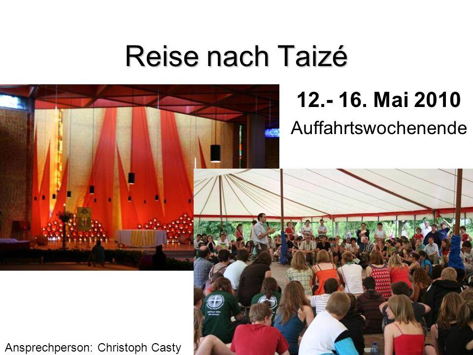 Reise nach Taizé 12.- 16. Mai 2010 Auffahrtswochenende Ansprechperson: Christoph Casty