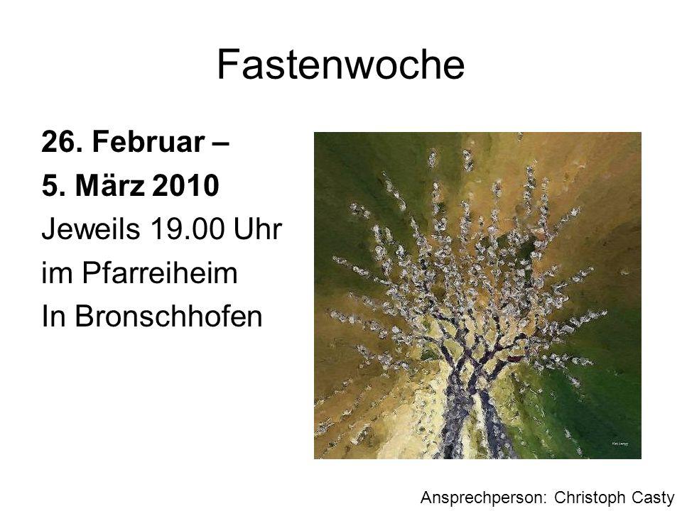 Fastenwoche 26. Februar – 5. März 2010 Jeweils 19.00 Uhr im Pfarreiheim In Bronschhofen Ansprechperson: Christoph Casty