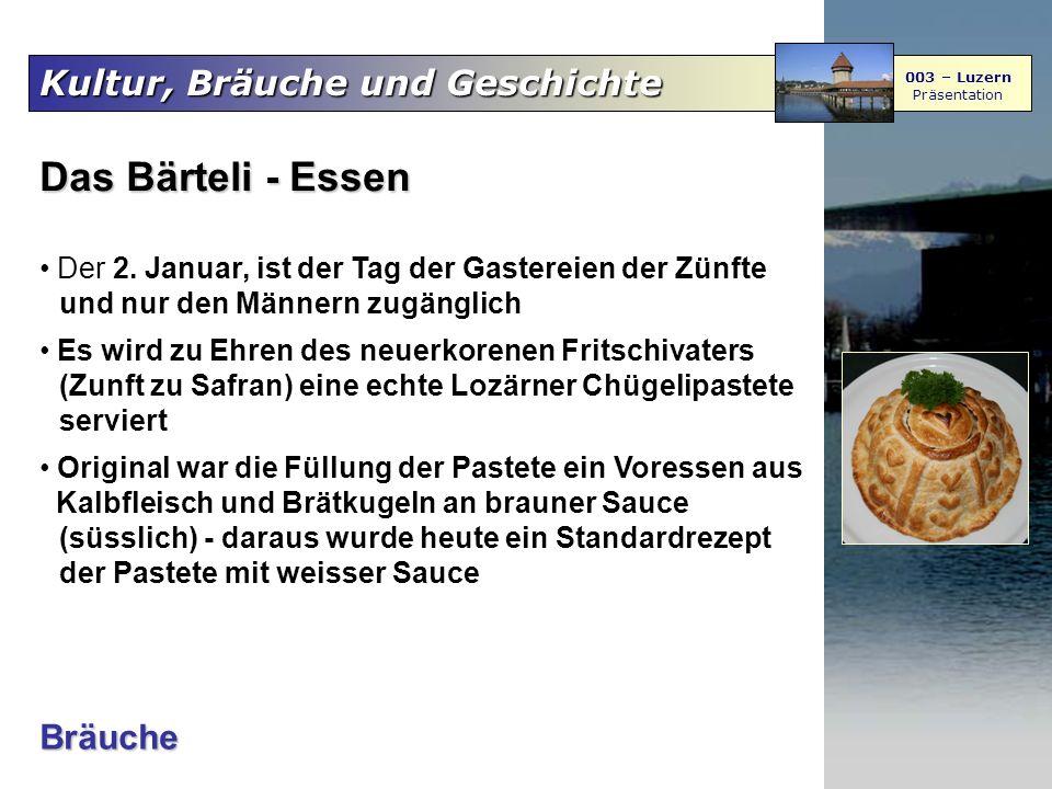 Kultur, Bräuche und Geschichte 003 – Luzern Präsentation Das Bärteli - Essen Der 2. Januar, ist der Tag der Gastereien der Zünfte und nur den Männern