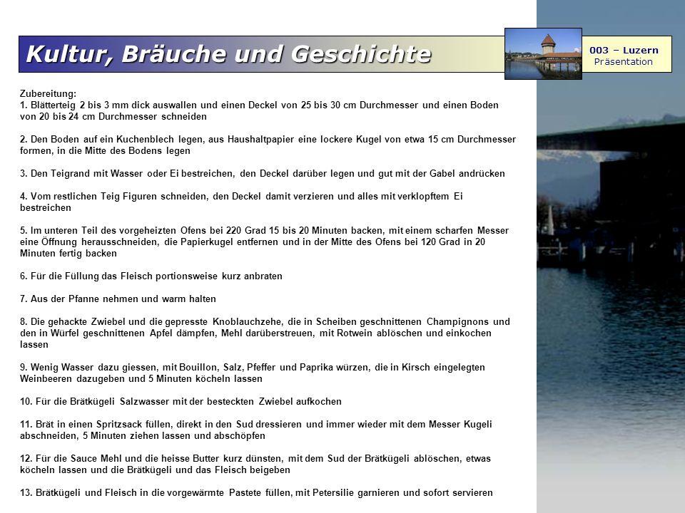 Kultur, Bräuche und Geschichte 003 – Luzern Präsentation Zubereitung: 1. Blätterteig 2 bis 3 mm dick auswallen und einen Deckel von 25 bis 30 cm Durch