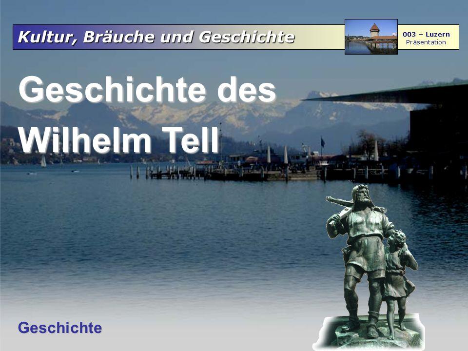 Kultur, Bräuche und Geschichte 003 – Luzern Präsentation Geschichte des Wilhelm Tell Geschichte Kultur, Bräuche und Geschichte 003 – Luzern Präsentati