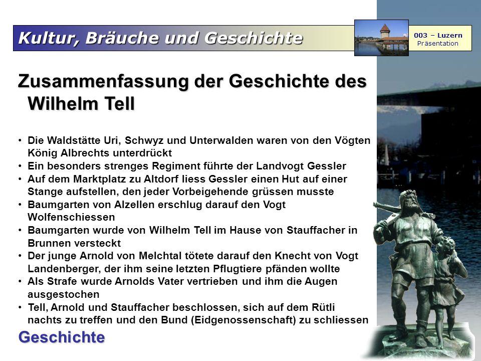 Kultur, Bräuche und Geschichte 003 – Luzern Präsentation Zusammenfassung der Geschichte des Wilhelm Tell Die Waldstätte Uri, Schwyz und Unterwalden wa