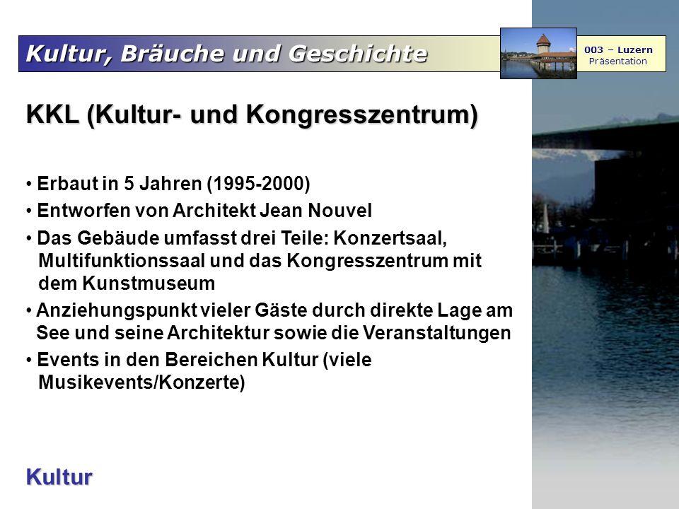 Kultur, Bräuche und Geschichte 003 – Luzern Präsentation Kultur KKL (Kultur- und Kongresszentrum) Erbaut in 5 Jahren (1995-2000) Entworfen von Archite