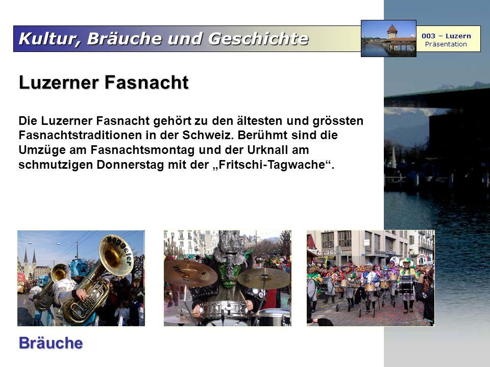 Kultur, Bräuche und Geschichte 003 – Luzern Präsentation Luzerner Fasnacht Die Luzerner Fasnacht gehört zu den ältesten und grössten Fasnachtstraditio