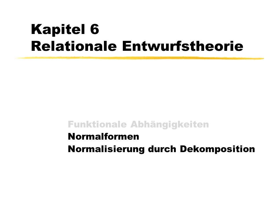 Kapitel 6 Relationale Entwurfstheorie Funktionale Abhängigkeiten Normalformen Normalisierung durch Dekomposition