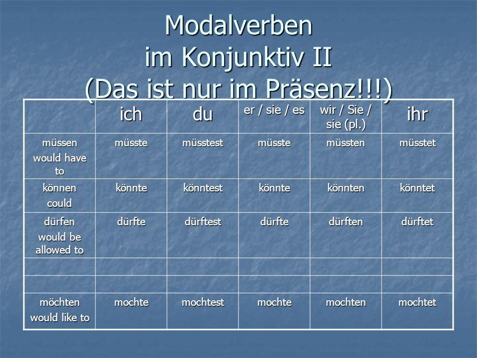 Modalverben im Konjunktiv II (Das ist nur im Präsenz!!!) ichdu er / sie / es wir / Sie / sie (pl.) ihr müssen would have to müsstemüsstestmüsstemüsste