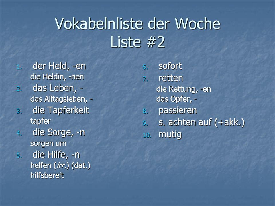 Vokabelnliste der Woche Liste #2 1. der Held, -en die Heldin, -nen 2. das Leben, - das Alltagsleben, - 3. die Tapferkeit tapfer 4. die Sorge, -n sorge