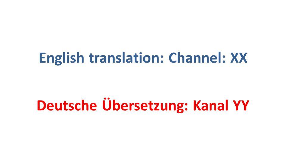 English translation: Channel: XX Deutsche Übersetzung: Kanal YY
