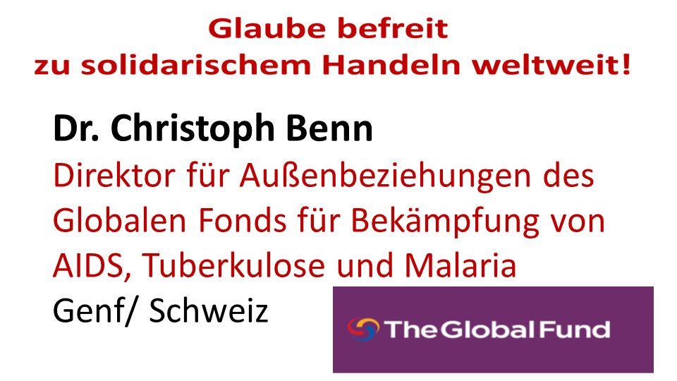 Dr. Christoph Benn Direktor für Außenbeziehungen des Globalen Fonds für Bekämpfung von AIDS, Tuberkulose und Malaria Genf/ Schweiz