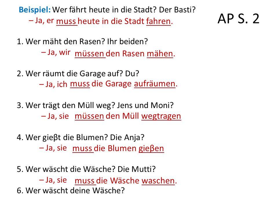 AP S. 2 Beispiel: Wer fährt heute in die Stadt. Der Basti.