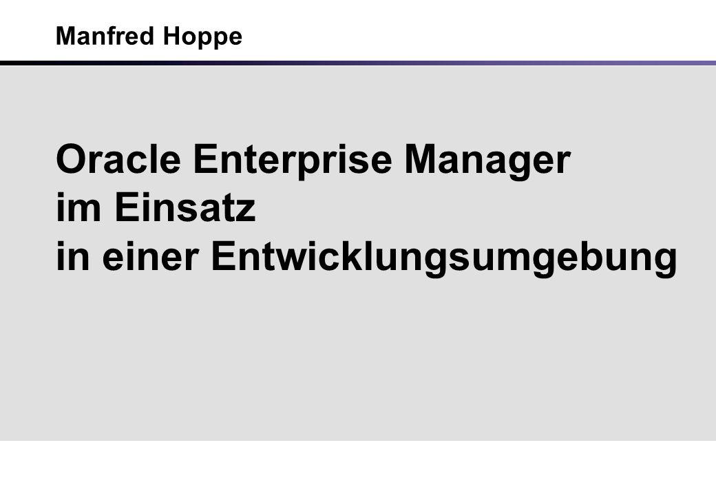 Ausblick Überwachung Betriebssysteme - Event Steuerung für Betriebssysteme - entsprechende Reports anpassen Stärkerer Einsatz der zusätzliche OEM – Tools - Indexoptimierung - SQL Optimierung Oracle10g OEM testen !!!!