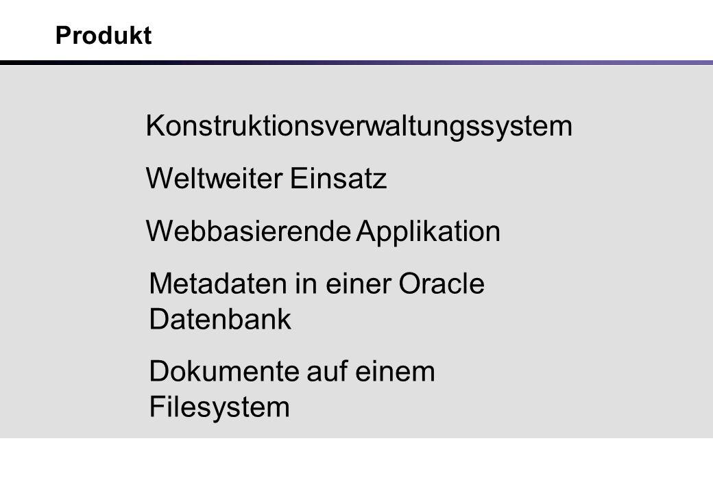 Produkt Konstruktionsverwaltungssystem Weltweiter Einsatz Webbasierende Applikation Metadaten in einer Oracle Datenbank Dokumente auf einem Filesystem