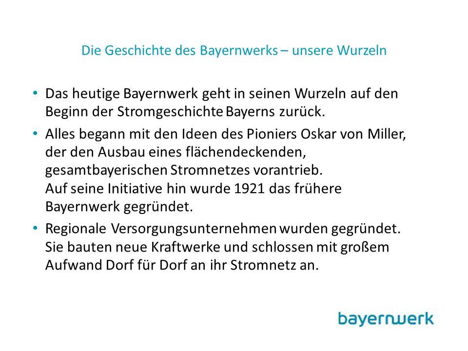 Die Geschichte des Bayernwerks – unsere Wurzeln Das heutige Bayernwerk geht in seinen Wurzeln auf den Beginn der Stromgeschichte Bayerns zurück.