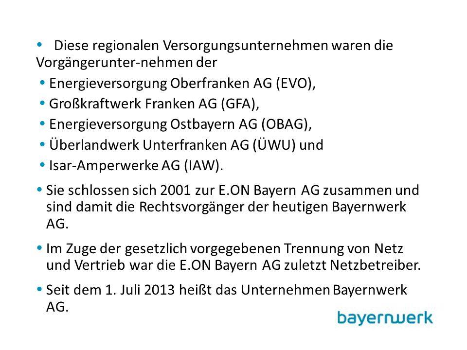  Diese regionalen Versorgungsunternehmen waren die Vorgängerunter-nehmen der  Energieversorgung Oberfranken AG (EVO),  Großkraftwerk Franken AG (GFA),  Energieversorgung Ostbayern AG (OBAG),  Überlandwerk Unterfranken AG (ÜWU) und  Isar-Amperwerke AG (IAW).