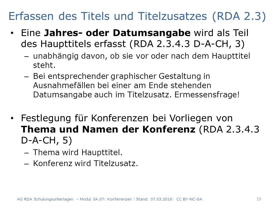 Erfassen des Titels und Titelzusatzes (RDA 2.3) Eine Jahres- oder Datumsangabe wird als Teil des Haupttitels erfasst (RDA 2.3.4.3 D-A-CH, 3) – unabhängig davon, ob sie vor oder nach dem Haupttitel steht.
