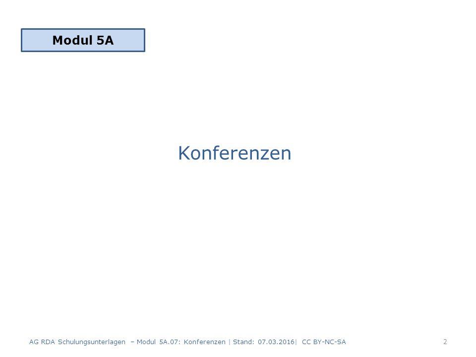 Konferenzen Modul 5A 2 AG RDA Schulungsunterlagen – Modul 5A.07: Konferenzen | Stand: 07.03.2016| CC BY-NC-SA