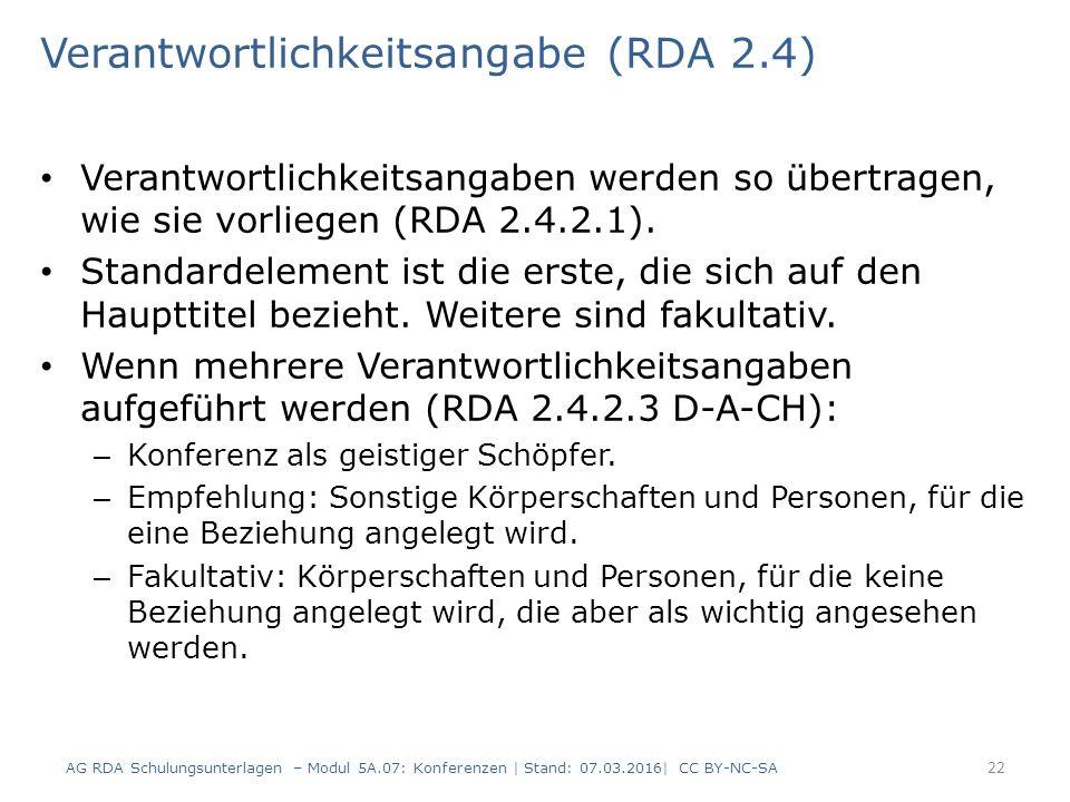 Verantwortlichkeitsangabe (RDA 2.4) Verantwortlichkeitsangaben werden so übertragen, wie sie vorliegen (RDA 2.4.2.1). Standardelement ist die erste, d