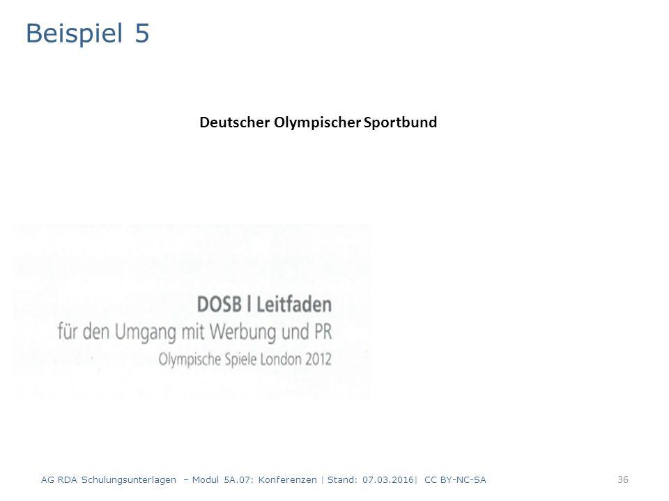36 Beispiel 5 AG RDA Schulungsunterlagen – Modul 5A.07: Konferenzen | Stand: 07.03.2016| CC BY-NC-SA Deutscher Olympischer Sportbund