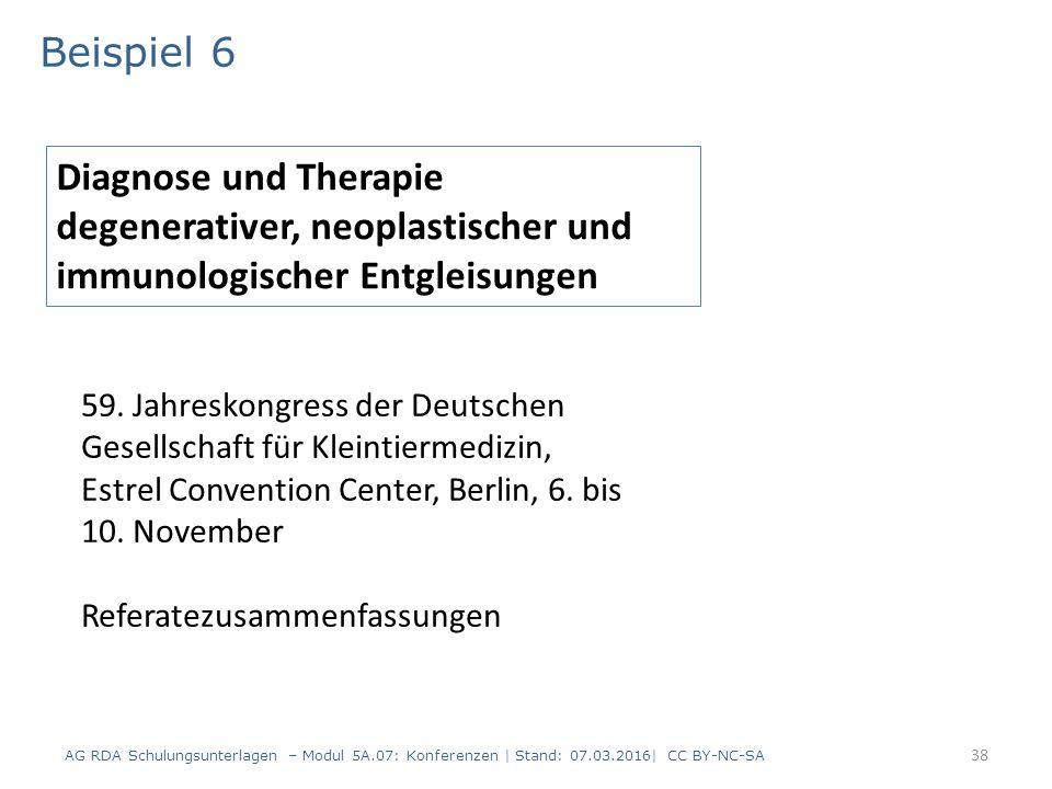 38 Beispiel 6 AG RDA Schulungsunterlagen – Modul 5A.07: Konferenzen | Stand: 07.03.2016| CC BY-NC-SA Diagnose und Therapie degenerativer, neoplastischer und immunologischer Entgleisungen 59.