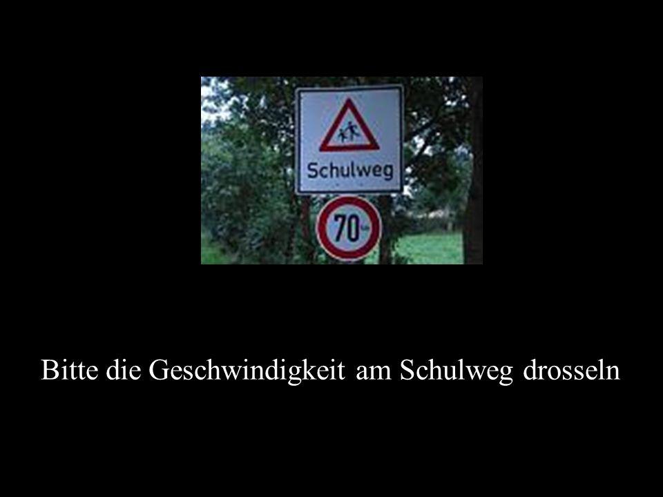 Bitte die Geschwindigkeit am Schulweg drosseln