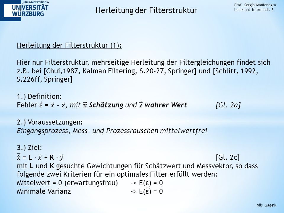 Prof. Sergio Montenegro Lehrstuhl Informatik 8 Herleitung der Filterstruktur Nils Gageik