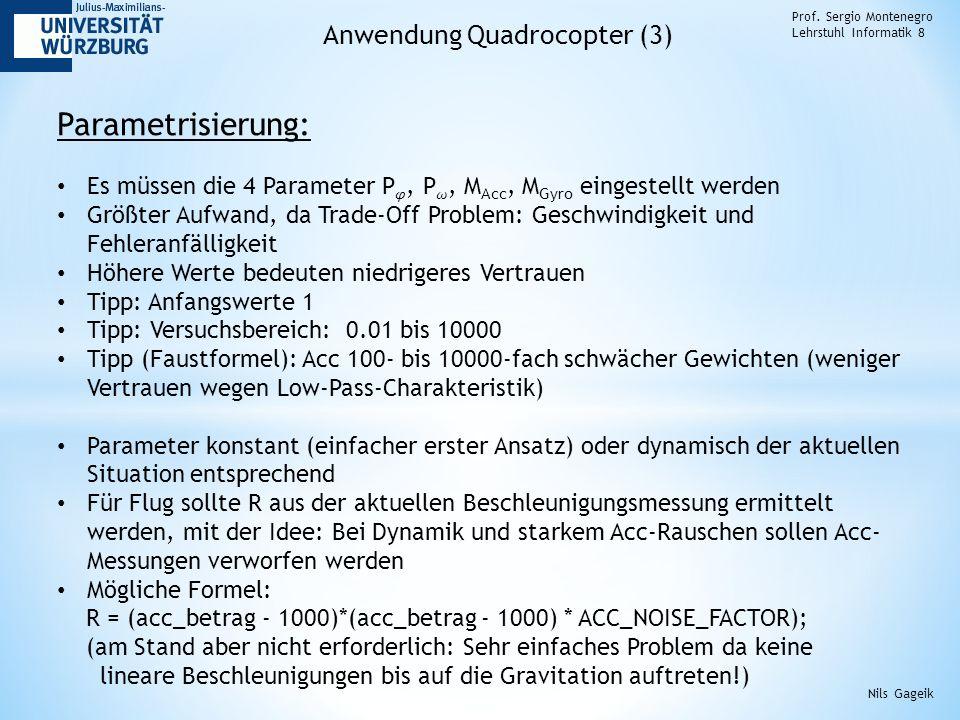 Prof. Sergio Montenegro Lehrstuhl Informatik 8 Anwendung Quadrocopter (3) Nils Gageik