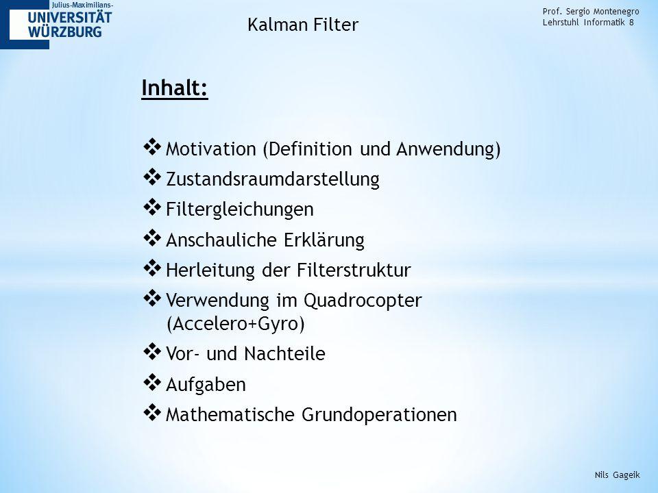 Inhalt:  Motivation (Definition und Anwendung)  Zustandsraumdarstellung  Filtergleichungen  Anschauliche Erklärung  Herleitung der Filterstruktur