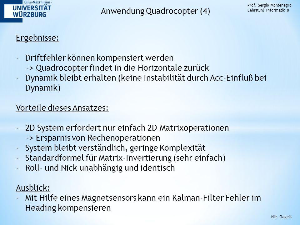 Prof. Sergio Montenegro Lehrstuhl Informatik 8 Anwendung Quadrocopter (4) Ergebnisse: -Driftfehler können kompensiert werden -> Quadrocopter findet in