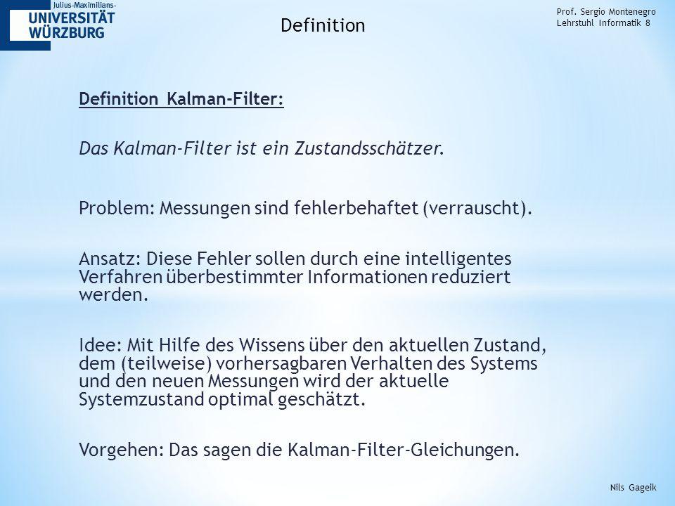 Definition Kalman-Filter: Das Kalman-Filter ist ein Zustandsschätzer. Problem: Messungen sind fehlerbehaftet (verrauscht). Ansatz: Diese Fehler sollen