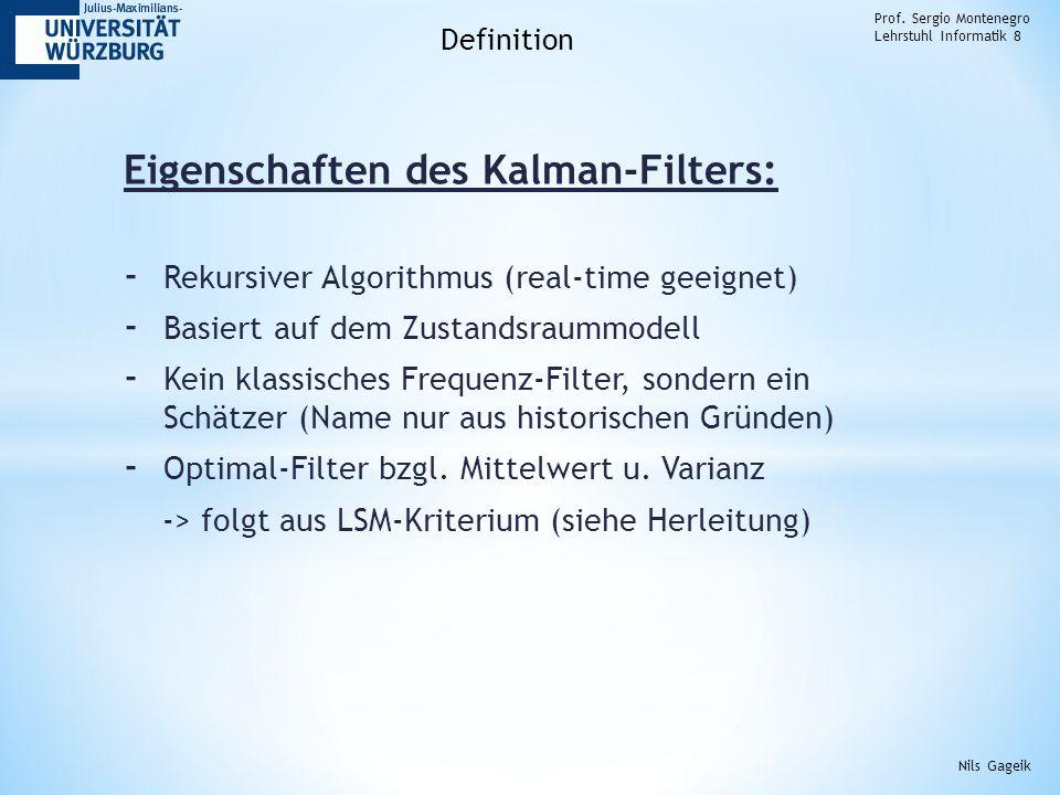 Eigenschaften des Kalman-Filters: - Rekursiver Algorithmus (real-time geeignet) - Basiert auf dem Zustandsraummodell - Kein klassisches Frequenz-Filter, sondern ein Schätzer (Name nur aus historischen Gründen) - Optimal-Filter bzgl.