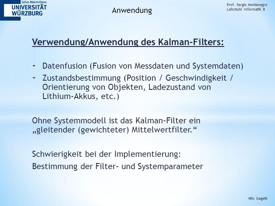 Verwendung/Anwendung des Kalman-Filters: - Datenfusion (Fusion von Messdaten und Systemdaten) - Zustandsbestimmung (Position / Geschwindigkeit / Orien