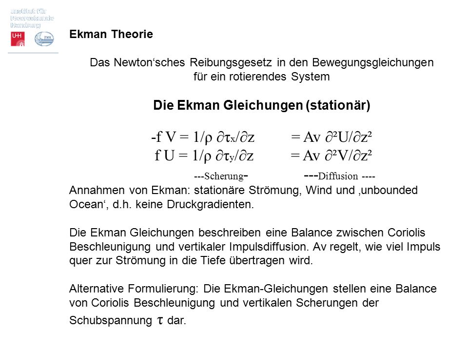 Ekman Theorie Das Newton'sches Reibungsgesetz in den Bewegungsgleichungen für ein rotierendes System Die Ekman Gleichungen (stationär) -f V = 1/ρ ∂τ x