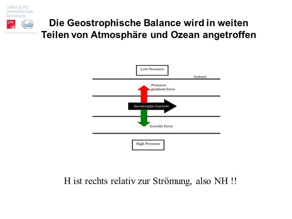Die Geostrophische Balance wird in weiten Teilen von Atmosphäre und Ozean angetroffen H ist rechts relativ zur Strömung, also NH !!