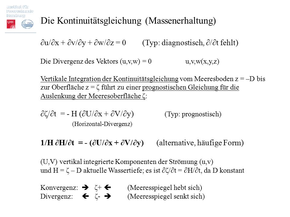 Die Kontinuitätsgleichung (Massenerhaltung) ∂u/∂x + ∂v/∂y + ∂w/∂z = 0 (Typ: diagnostisch, ∂/∂t fehlt) Die Divergenz des Vektors (u,v,w) = 0u,v,w(x,y,z