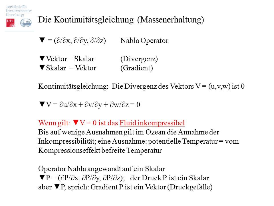 Die Kontinuitätsgleichung (Massenerhaltung) ▼ = (∂/∂x, ∂/∂y, ∂/∂z)Nabla Operator ▼Vektor = Skalar(Divergenz) ▼Skalar = Vektor(Gradient) Kontinuitätsgl