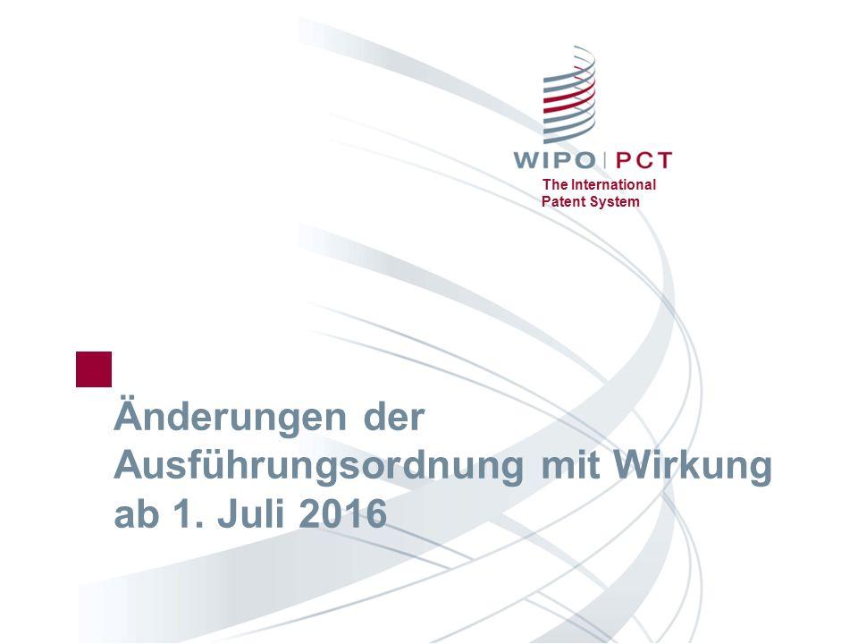 The International Patent System Änderungen der Ausführungsordnung mit Wirkung ab 1. Juli 2016