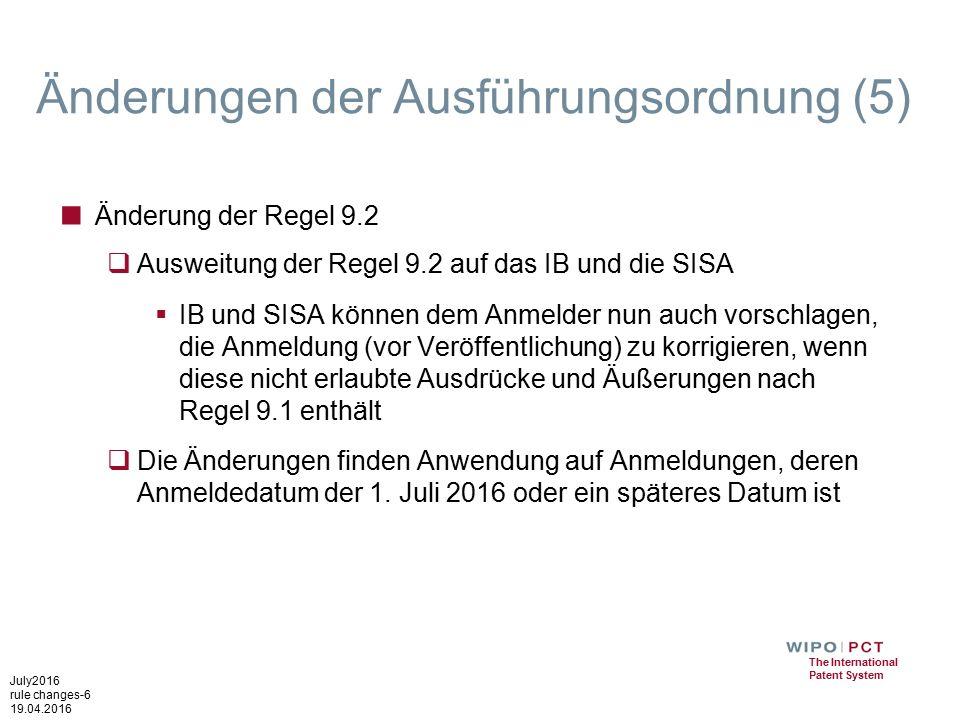 July2016 rule changes-6 19.04.2016 The International Patent System Änderungen der Ausführungsordnung (5) ■ Änderung der Regel 9.2  Ausweitung der Regel 9.2 auf das IB und die SISA  IB und SISA können dem Anmelder nun auch vorschlagen, die Anmeldung (vor Veröffentlichung) zu korrigieren, wenn diese nicht erlaubte Ausdrücke und Äußerungen nach Regel 9.1 enthält  Die Änderungen finden Anwendung auf Anmeldungen, deren Anmeldedatum der 1.