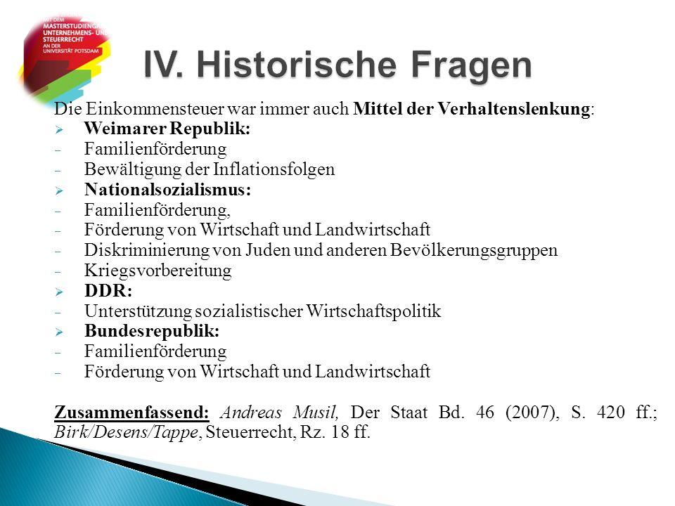 Die Einkommensteuer war immer auch Mittel der Verhaltenslenkung:  Weimarer Republik:  Familienförderung  Bewältigung der Inflationsfolgen  Nationa