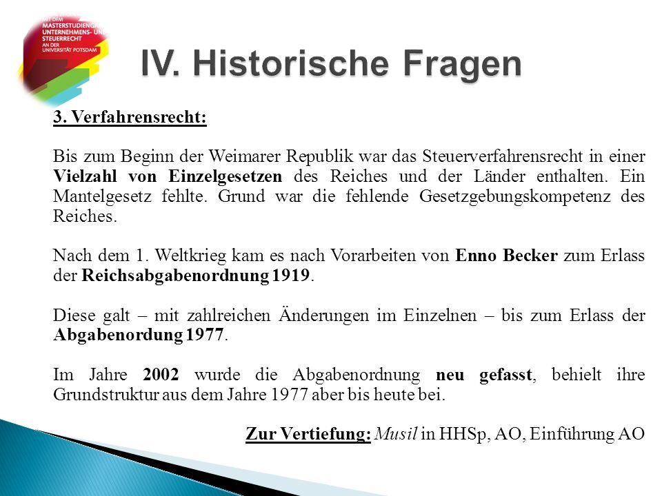 3. Verfahrensrecht: Bis zum Beginn der Weimarer Republik war das Steuerverfahrensrecht in einer Vielzahl von Einzelgesetzen des Reiches und der Länder