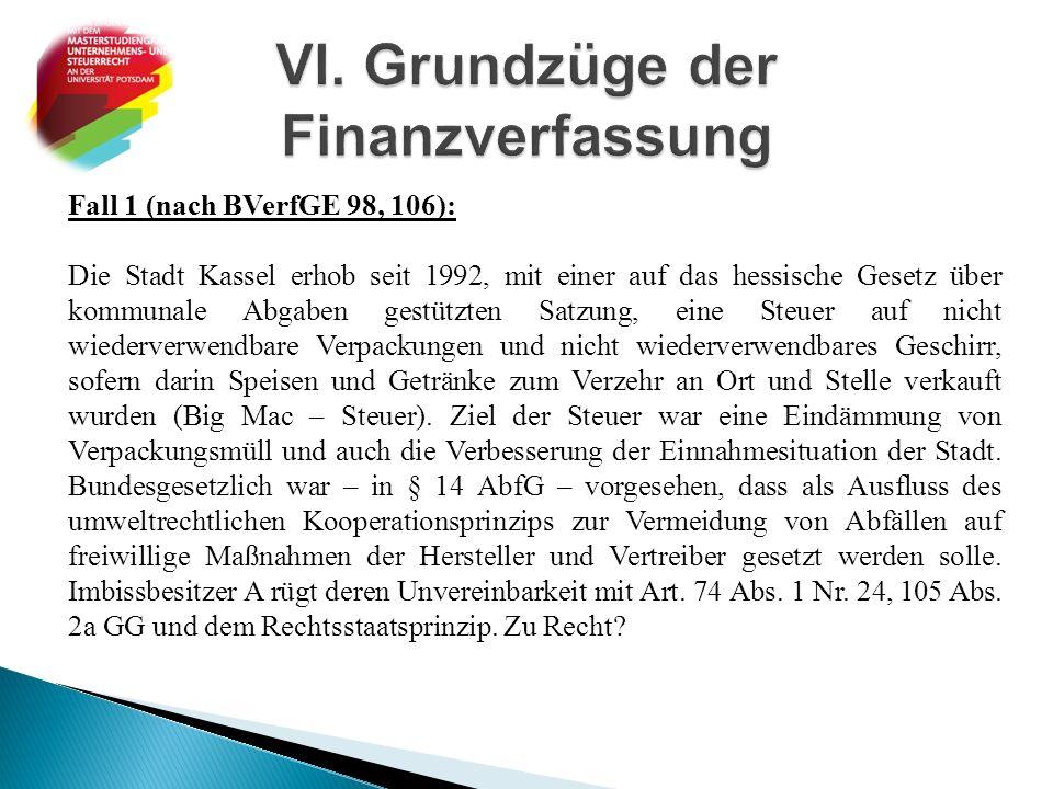 Fall 1 (nach BVerfGE 98, 106): Die Stadt Kassel erhob seit 1992, mit einer auf das hessische Gesetz über kommunale Abgaben gestützten Satzung, eine St