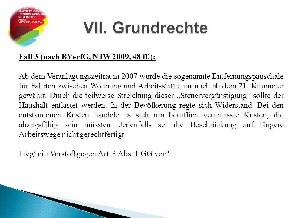 Fall 3 (nach BVerfG, NJW 2009, 48 ff.): Ab dem Veranlagungszeitraum 2007 wurde die sogenannte Entfernungspauschale für Fahrten zwischen Wohnung und Ar