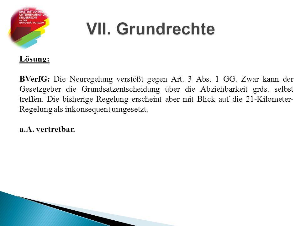 Lösung: BVerfG: Die Neuregelung verstößt gegen Art. 3 Abs. 1 GG. Zwar kann der Gesetzgeber die Grundsatzentscheidung über die Abziehbarkeit grds. selb