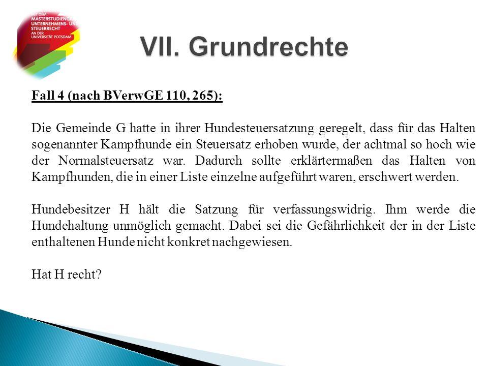 Fall 4 (nach BVerwGE 110, 265): Die Gemeinde G hatte in ihrer Hundesteuersatzung geregelt, dass für das Halten sogenannter Kampfhunde ein Steuersatz e