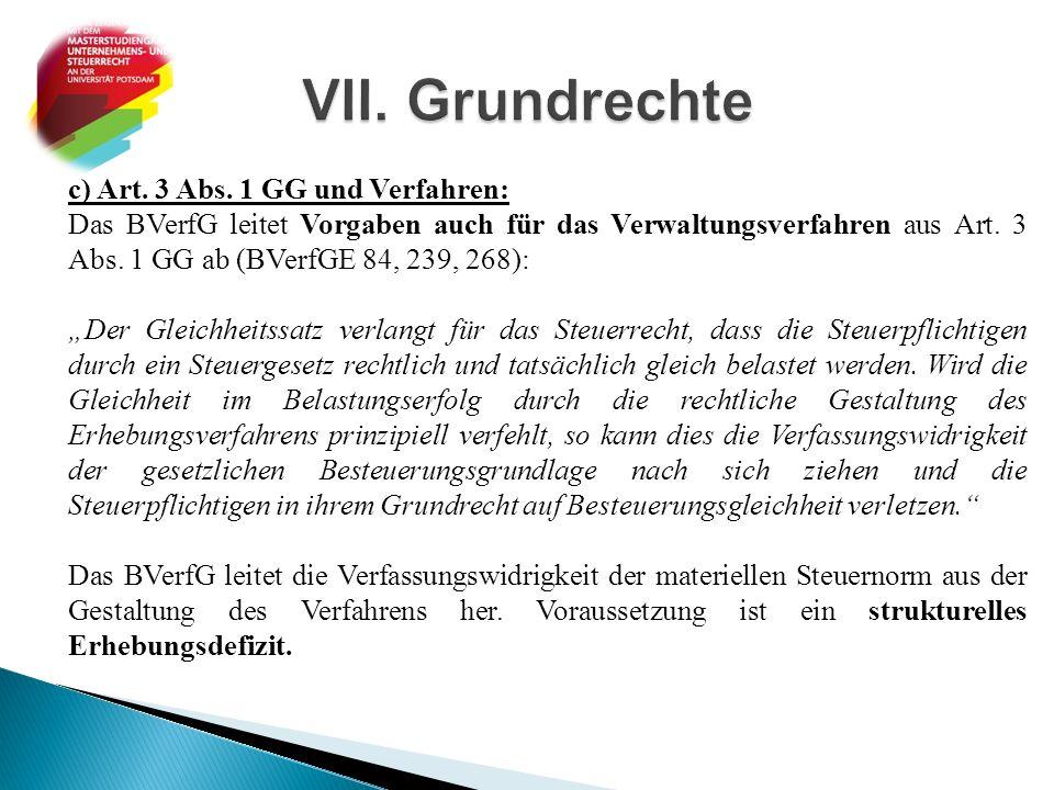 """c) Art. 3 Abs. 1 GG und Verfahren: Das BVerfG leitet Vorgaben auch für das Verwaltungsverfahren aus Art. 3 Abs. 1 GG ab (BVerfGE 84, 239, 268): """"Der G"""