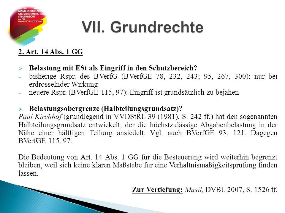 2. Art. 14 Abs. 1 GG  Belastung mit ESt als Eingriff in den Schutzbereich?  bisherige Rspr. des BVerfG (BVerfGE 78, 232, 243; 95, 267, 300): nur bei