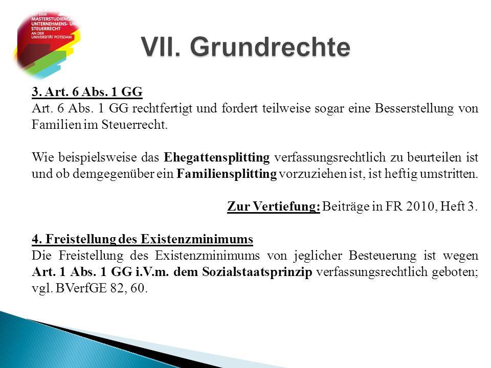 3. Art. 6 Abs. 1 GG Art. 6 Abs. 1 GG rechtfertigt und fordert teilweise sogar eine Besserstellung von Familien im Steuerrecht. Wie beispielsweise das