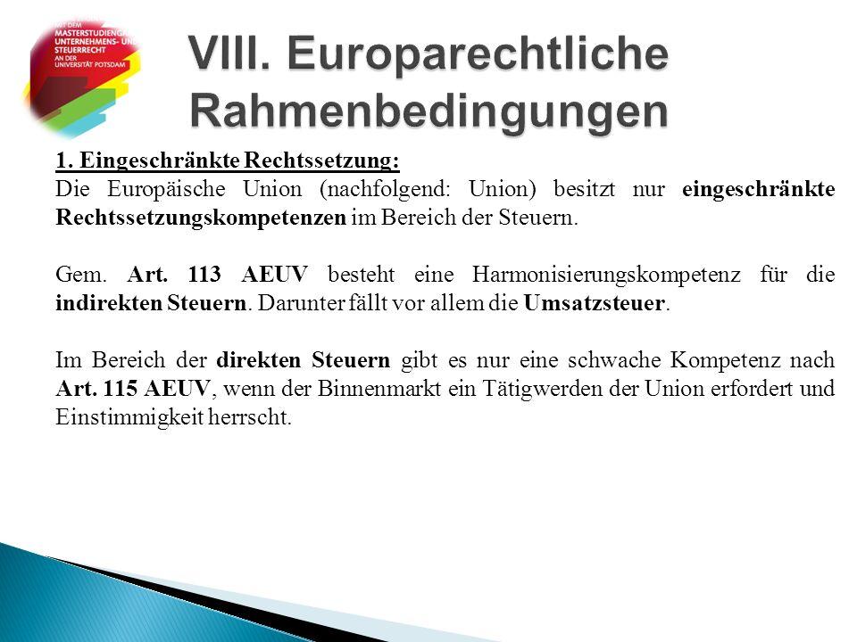 1. Eingeschränkte Rechtssetzung: Die Europäische Union (nachfolgend: Union) besitzt nur eingeschränkte Rechtssetzungskompetenzen im Bereich der Steuer