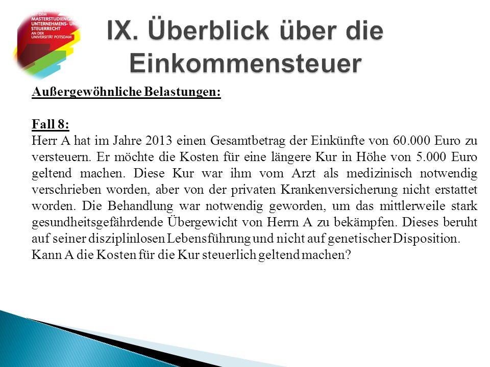 Außergewöhnliche Belastungen: Fall 8: Herr A hat im Jahre 2013 einen Gesamtbetrag der Einkünfte von 60.000 Euro zu versteuern. Er möchte die Kosten fü