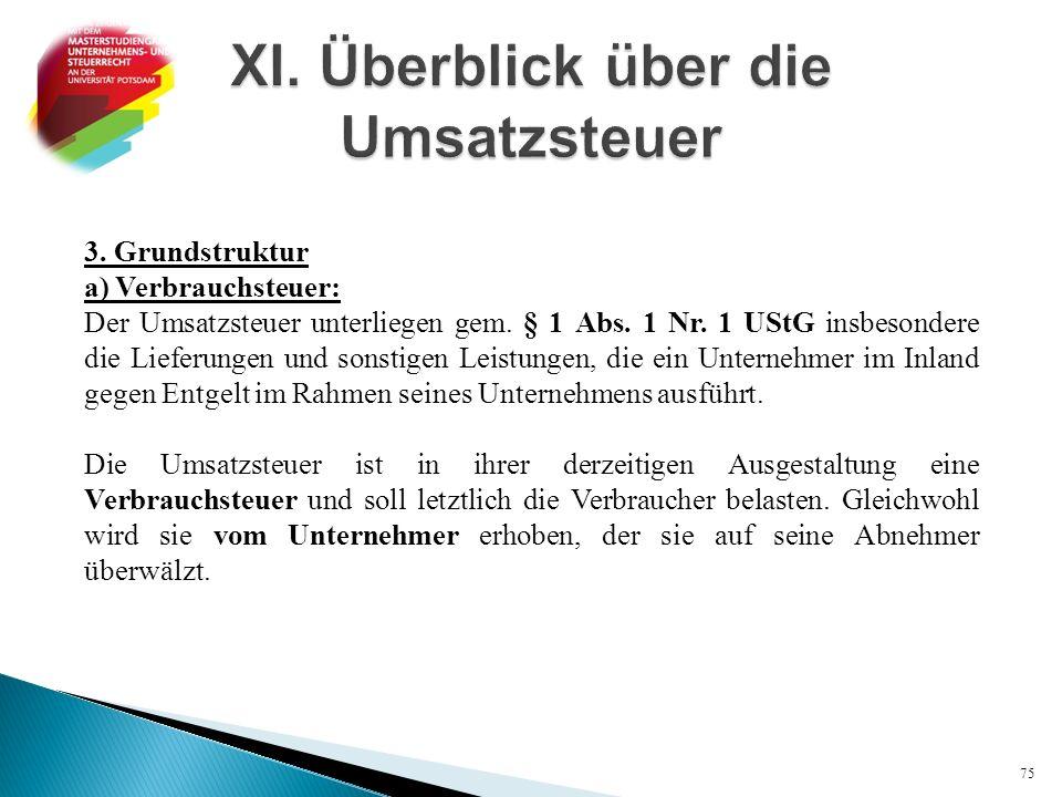 3. Grundstruktur a) Verbrauchsteuer: Der Umsatzsteuer unterliegen gem. § 1 Abs. 1 Nr. 1 UStG insbesondere die Lieferungen und sonstigen Leistungen, di