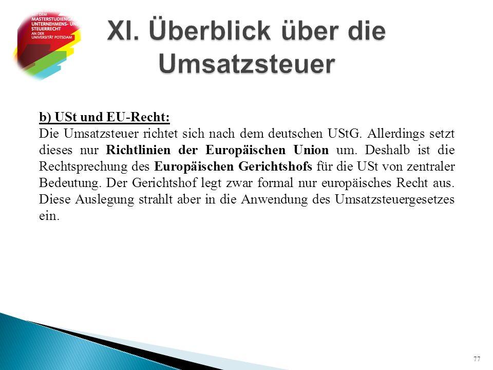 b) USt und EU-Recht: Die Umsatzsteuer richtet sich nach dem deutschen UStG. Allerdings setzt dieses nur Richtlinien der Europäischen Union um. Deshalb